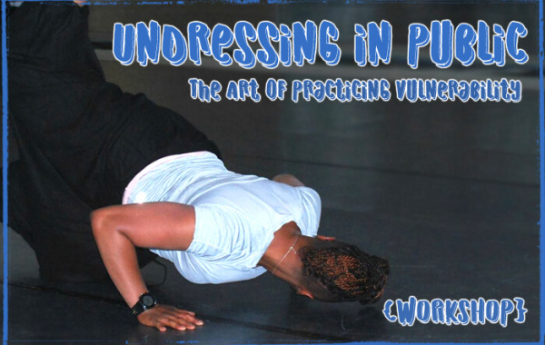 Undressing in Public : The Art of Practicing Vulnerability